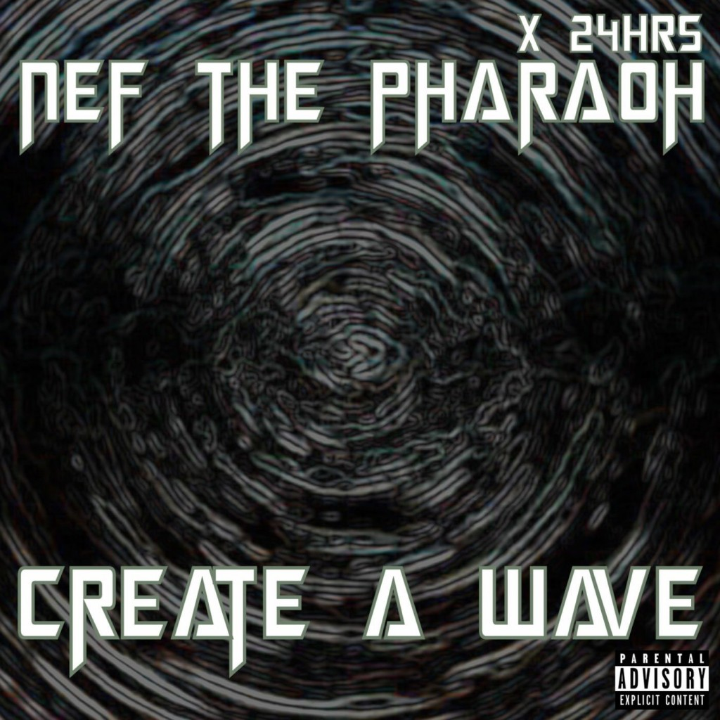 nef-the-pharaoh-create-a-wave-feat-24hrs-new-song
